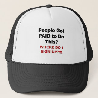 People Get Paid To Do This? Where Do I Sign Up? Trucker Hat