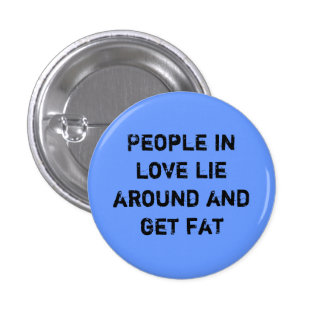 People in love lie around and get fat pins