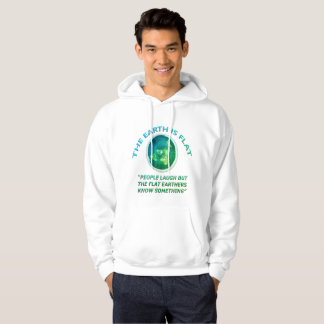 People Laugh But The Flat Earther Know Something Hoodie
