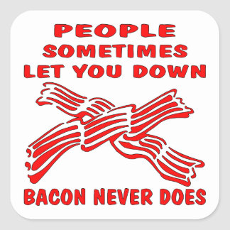 People Let You Down Bacon Never Does Square Sticker
