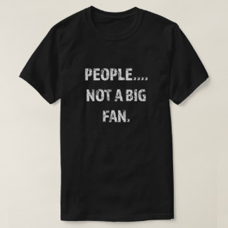 People not a big fan funny Introvert shirt