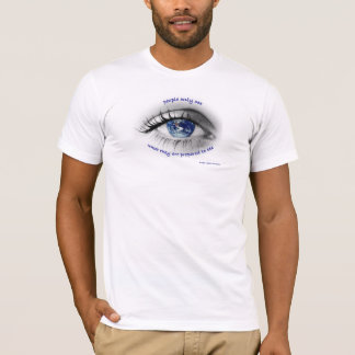 People only see what they are prepared to see T-Shirt