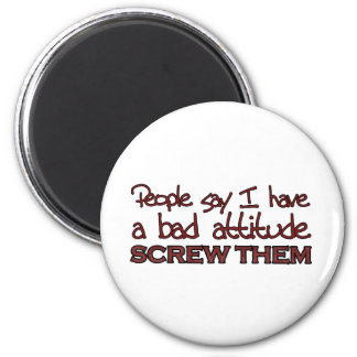 People say I have a bad attitude 2 Inch Round Magnet