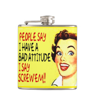 People say I have a bad attitude...I say screw 'em Hip Flask