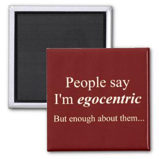 'People say I'm egocentric...' Magnet