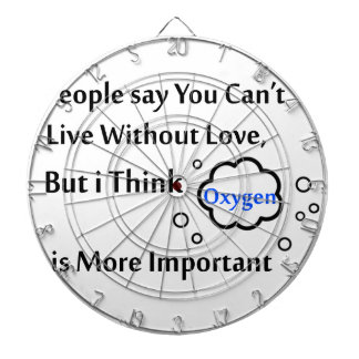 People say you can't live without love, but I Dartboard