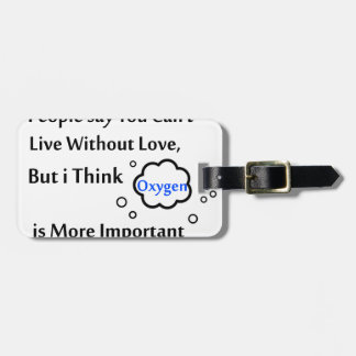 People say you can't live without love, but I Luggage Tag