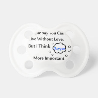 People say you can't live without love, but I Pacifiers