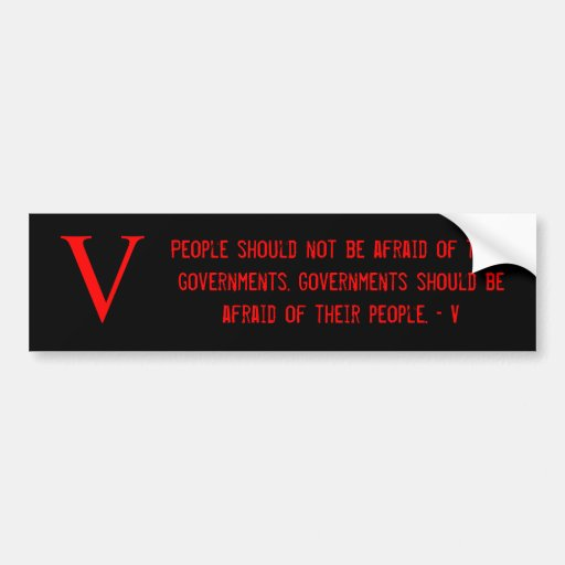 People should not be afraid of their governm... bumper sticker