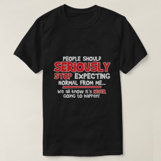 people should seriously stop expecting... T-Shirt
