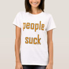 People Suck T-Shirt