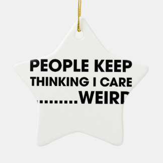 People Think I Care Ceramic Star Ornament