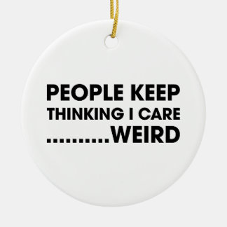 People Think I Care Round Ceramic Ornament