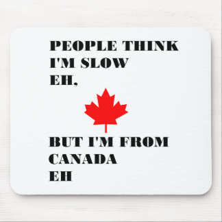 People think I m slow eh Mouse Pads