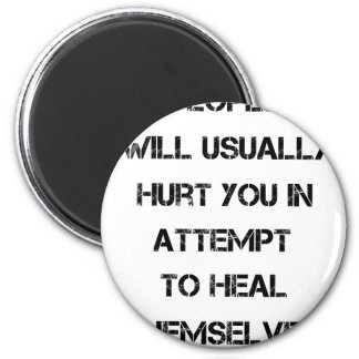 people will usually hurt you in attempt to heal 2 inch round magnet