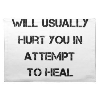 people will usually hurt you in attempt to heal placemat