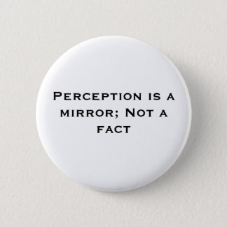 Perception is a mirror; Not a fact 2 Inch Round Button