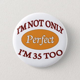Perfect 35 Year Old 2 Inch Round Button