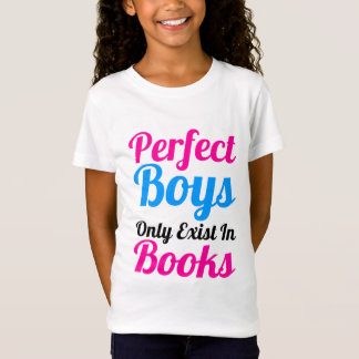 Perfect Boys Only Exist In Books Girls' T-Shirt