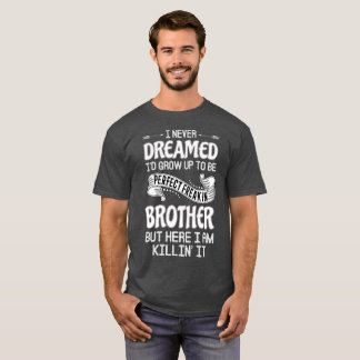 Perfect Freakin Brother T-Shirt
