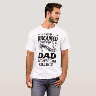 Perfect Freakin' Dad T-Shirt