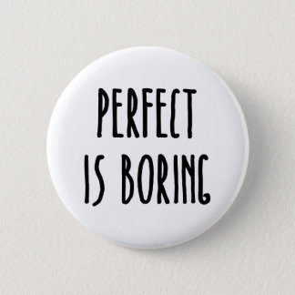 Perfect Is Boring Button
