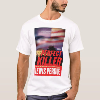Perfect Killer, a thriller by Lewis Perdue T-Shirt