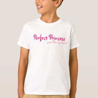 Perfect Princess just like my Aunt T-Shirt