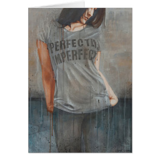 """""""Perfectly Imperfect"""" Greeting Card"""