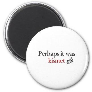 Perhaps it was kismet magnet