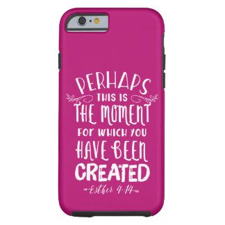 Perhaps This is the Moment Esther Quote Tough iPhone 6 Case