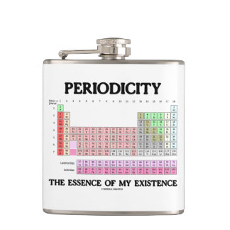 Periodicity The Essence Of My Existence Chemistry Hip Flask