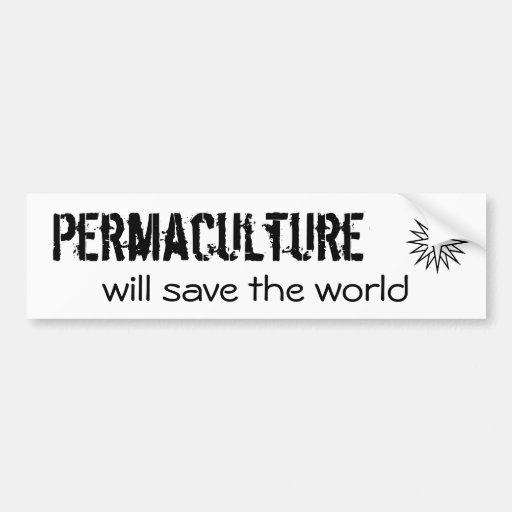 Permaculture, will save the world bumper stickers