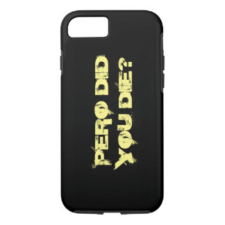 PERO DID YOU DIE- APPLE PHONE COVER