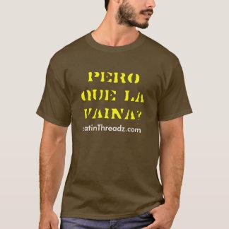 pero que la Vaina? T-Shirt