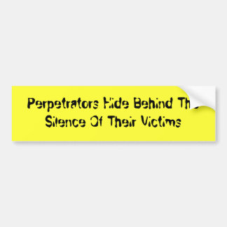 Perpetrators Hide Behind The Silence Of Their V... Bumper Sticker