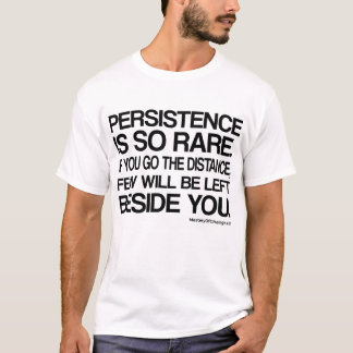 Persistence is so rare T-Shirt
