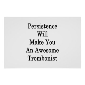 Persistence Will Make You An Awesome Trombonist Poster