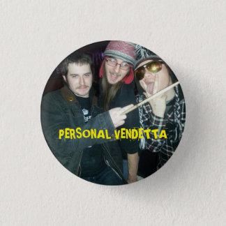Personal Vendetta button... 1 Inch Round Button