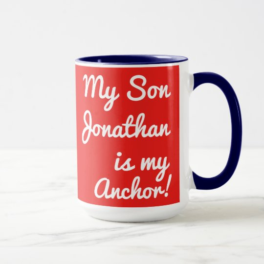 "Personalize ""My Son Jonathan Is My Anchor!"" Mugs"