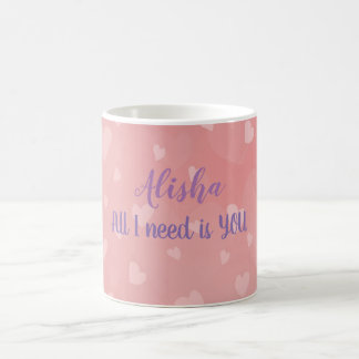 Personalized // All I Need Is You Coffee Mug