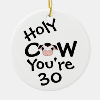 Personalized Funny Holy Cow 30th Birthday Humorous Ceramic Ornament