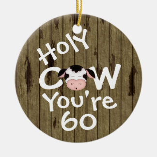 Personalized Funny Holy Cow 60th Humorous Birthday Round Ceramic Ornament