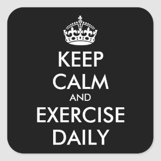 Personalized KEEP CALM AND EXERCISE DAILY Square Sticker