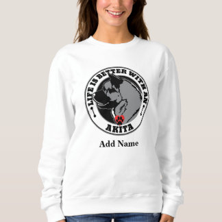 Personalized Life Is Better With An Akita Dog Sweatshirt