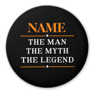 Personalized Name The Man The Myth The Legend Ceramic Knob