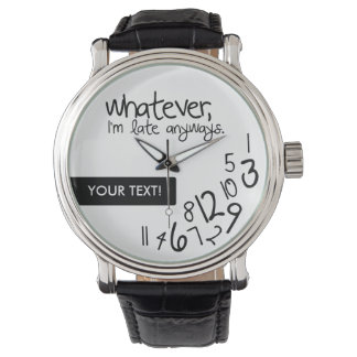 Personalized whatever, I'm late anyways Wristwatch