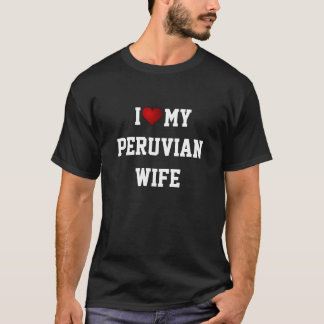 PERU: I LOVE MY PERUVIAN WIFE T-Shirt