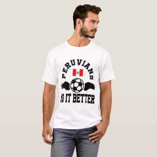 peruvians soccer do it better T-Shirt