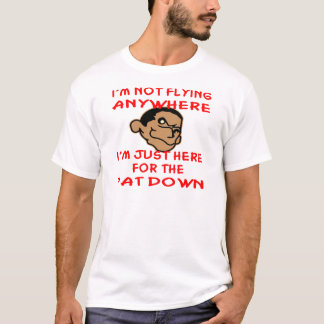 Pervert Is Just Here For The TSA Pat Down T-Shirt